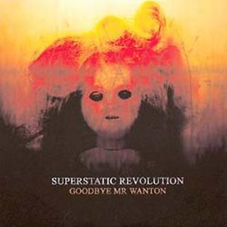 Superstatic Revolution – Goodbye Mr Wanton