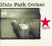 Hide Park Corner – Split