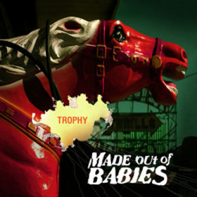 Made Out Of Babies – Trophy