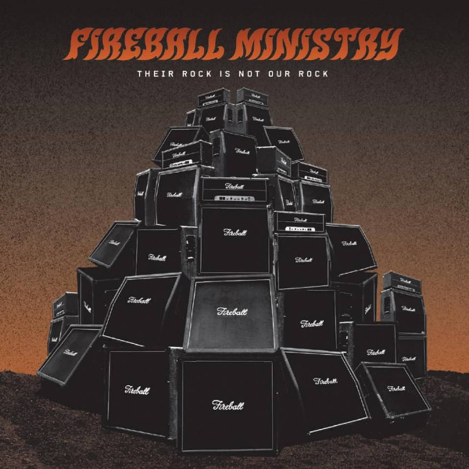 Fireball Ministry – Their Rock Is Not Our Rock
