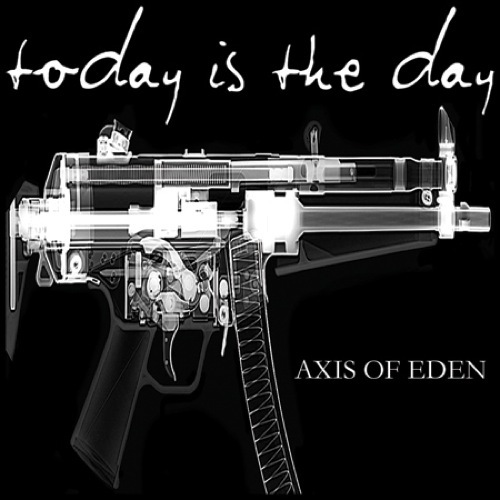 Today Is The Day – Axis of Eden