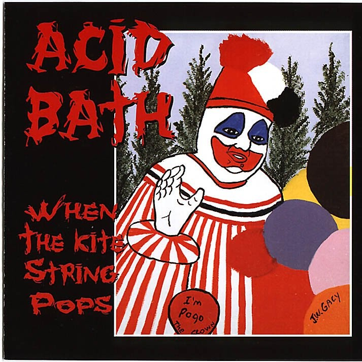 Acid Bath – When the Kites String Pops