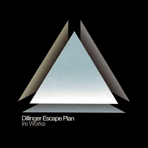 Dillinger Escape Plan – Ire Works