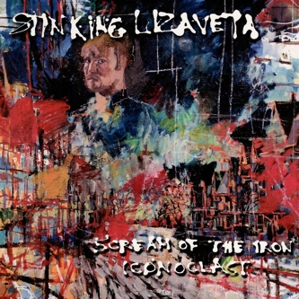 Stinking Lizaveta – Scream of the Iron Iconoclast
