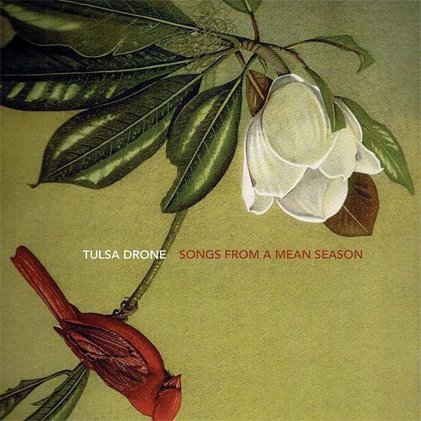 Tulsa Drone – Songs From a Mean Season
