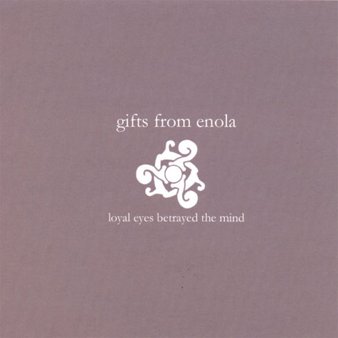 Gifts From Enola – Loyal Eyes Betrayed the Mind