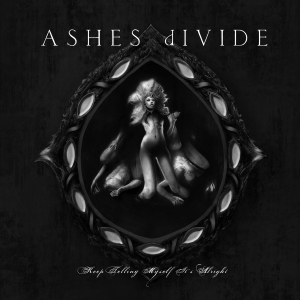 Ashes Divide – Keep Telling Myself It's Alright