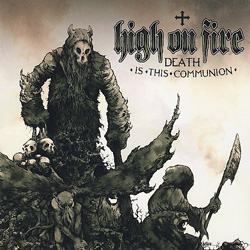 High On Fire – Death Is this Communion