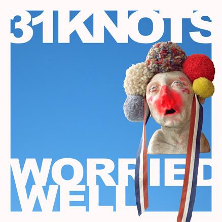 31knots – Worried Well