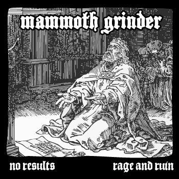 Mammoth Grinder – No Results + Rage and Ruin