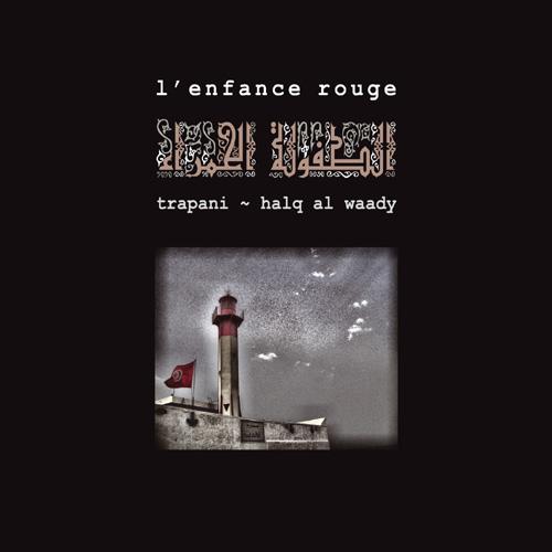 L'enfance Rouge – Trapani ~ Halq Al Waady