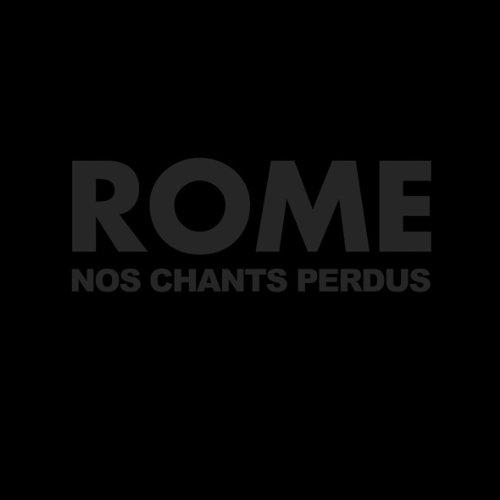 Rome – Nos Chants Perdus