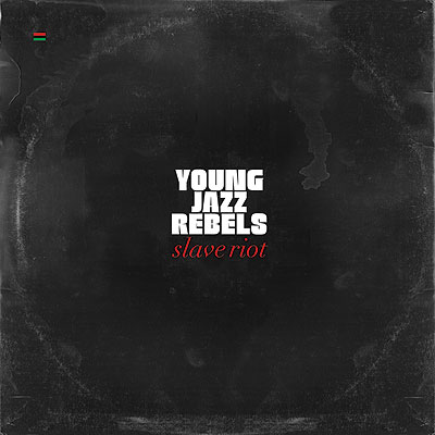 Young Jazz Rebels – Slave Riot