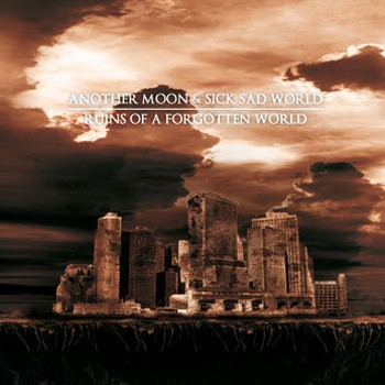 Another Moon / Sick Sad World – Ruins Of A Forgotten World