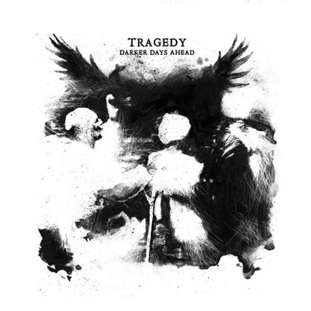 Tragedy – Darker Days Ahead