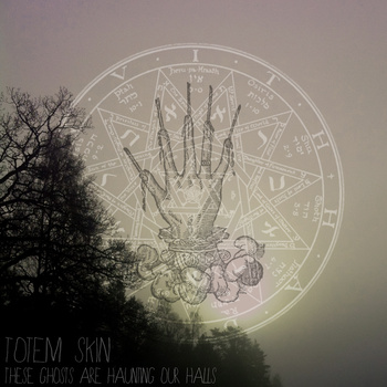 Totem Skin – These Ghosts Are Haunting Our Halls