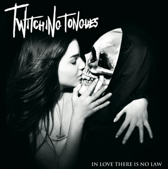 Twitching Tongues – In Love There Is No Law