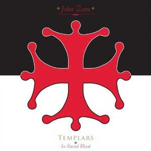 John Zorn – Templars (In sacred blood)