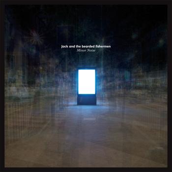 Jack And The Bearded Fishermen – Minor Noise