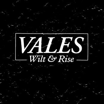 Vales – Wilt & Rise