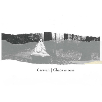 Caravan – Chaos Is Ours