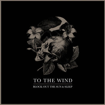 To The Wind – Block Out The Sun & Sleep