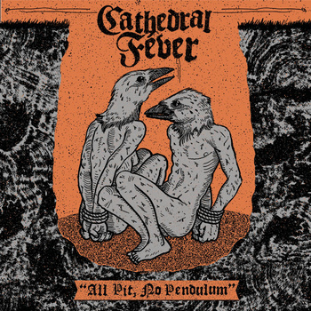 Cathedral Fever – All Pit, No Pendulum