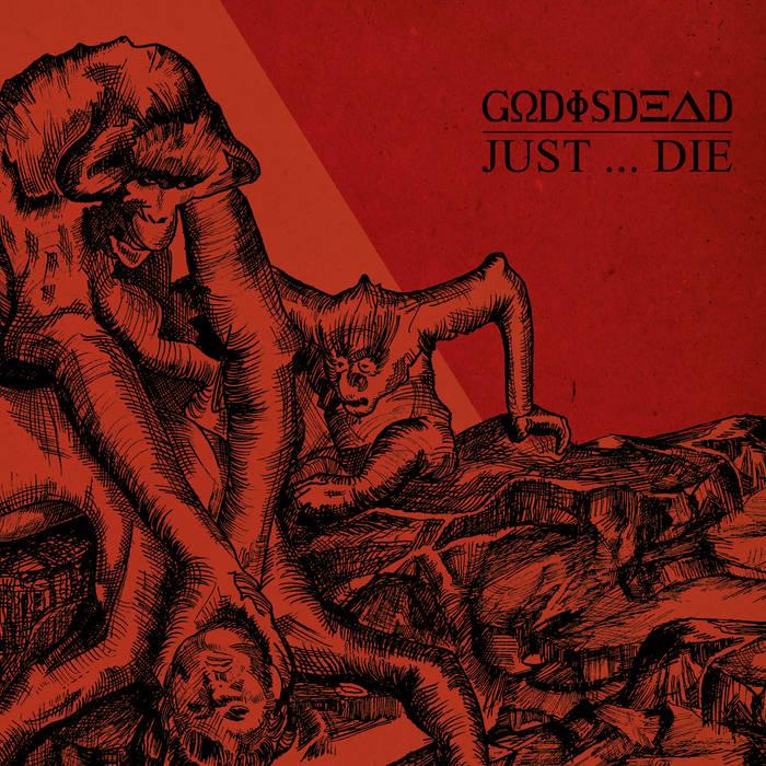Godisdead – Just…Die