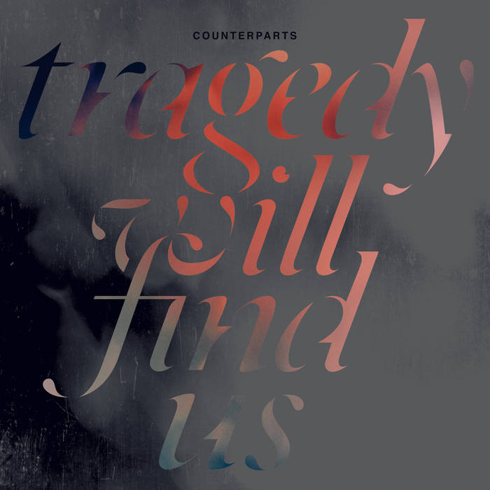 Counterparts – Tragedy Will Find Us