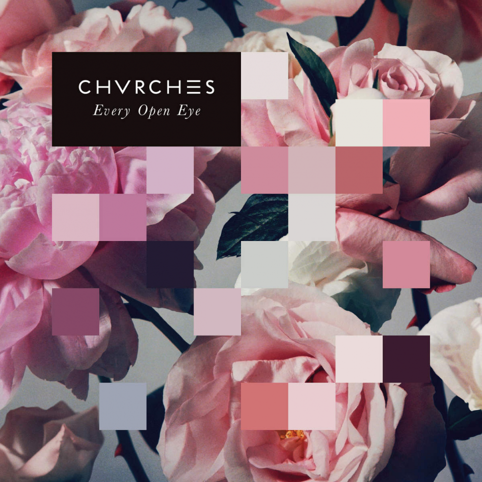 CHVRCHES – Every Open Eye