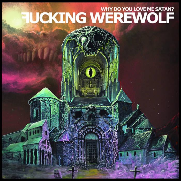 Fucking Werewolf Asso – Why Do You Love Me Satan?