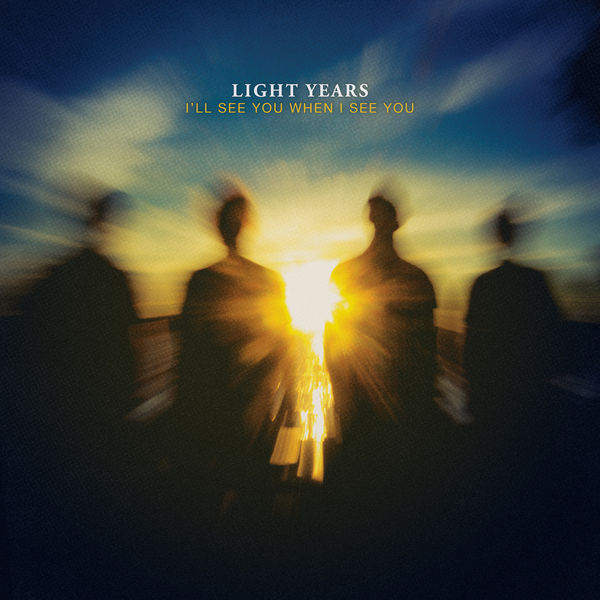 Light Years – I'll See You When I See You