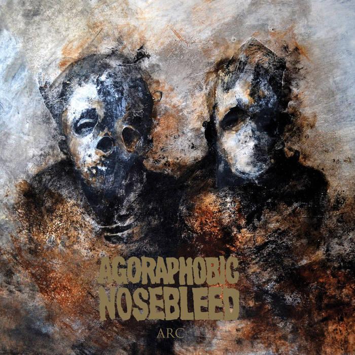 Agoraphobic Nosebleed – Arc