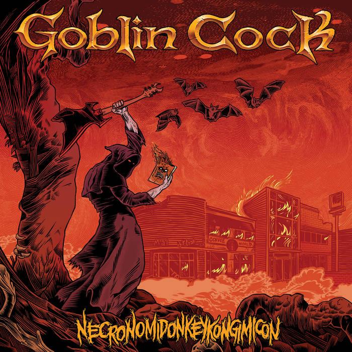 Goblin Cock – Necronomidonkeykongimicon