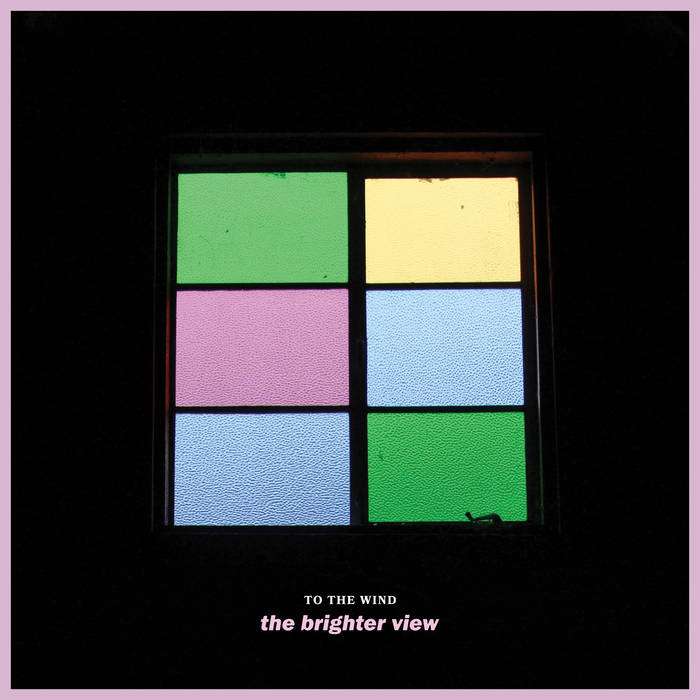To The Wind – The Brighter View