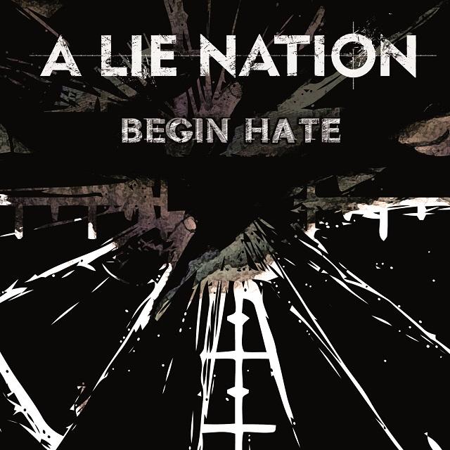 A Lie Nation – Begin Hate