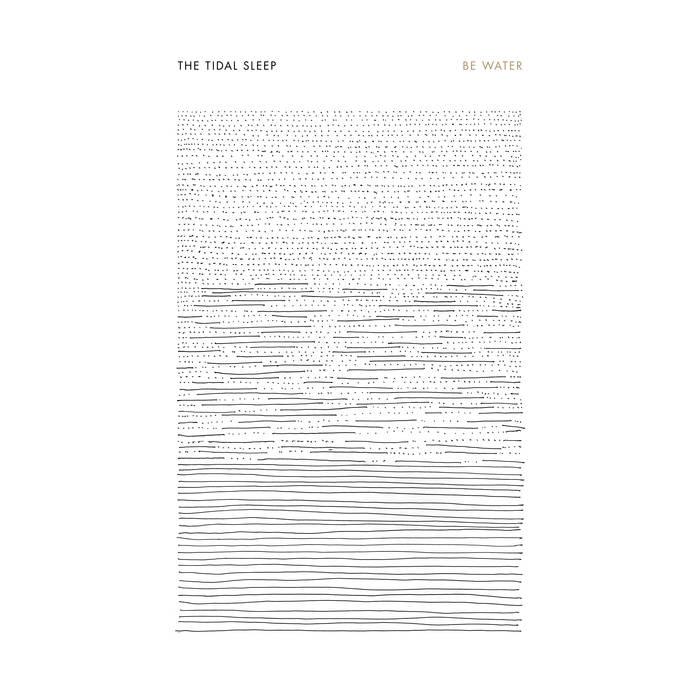 The Tidal Sleep – Be Water