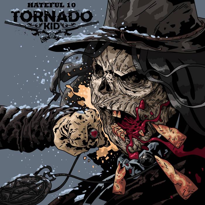 Tornado Kid – Hateful 10