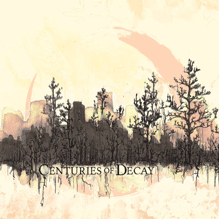 Centuries Of Decay – S/T