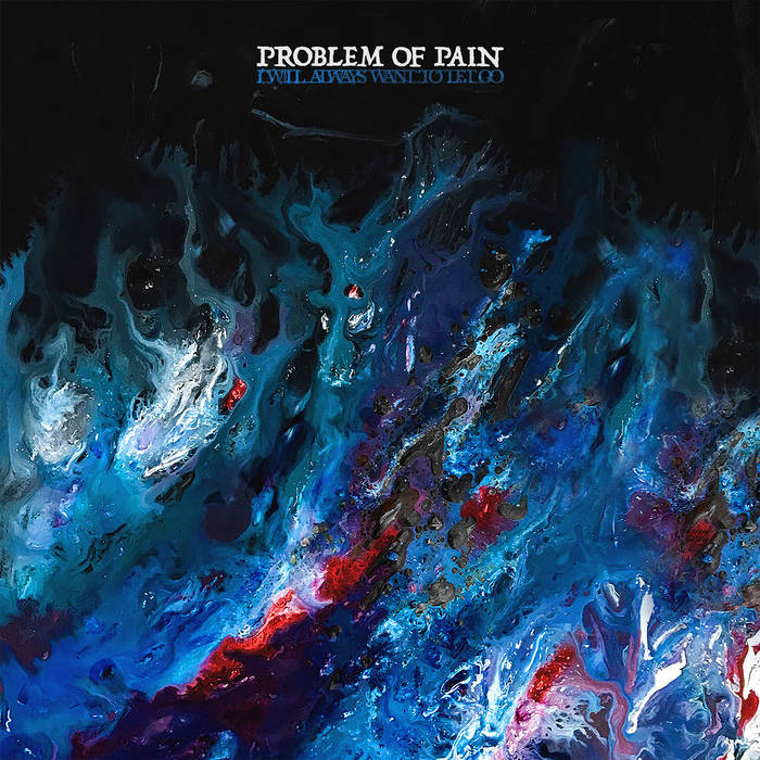 Problem Of Pain – I Will Always Want To Let Go