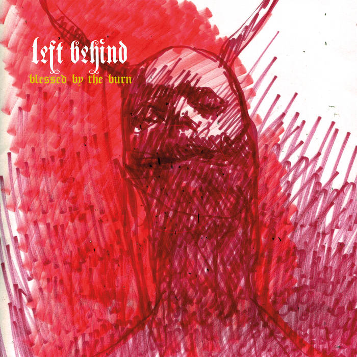Left Behind – Blessed By The Burn