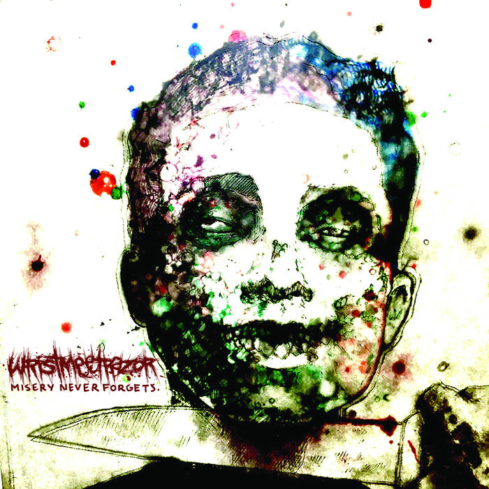 Wristmeetrazor – Misery Never Forgets