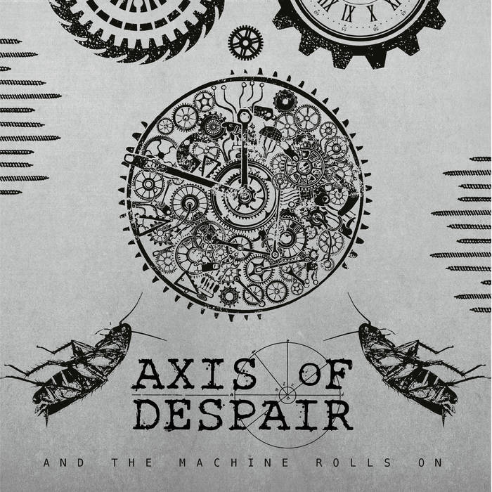 Axis Of Despair – And The Machine Rolls On
