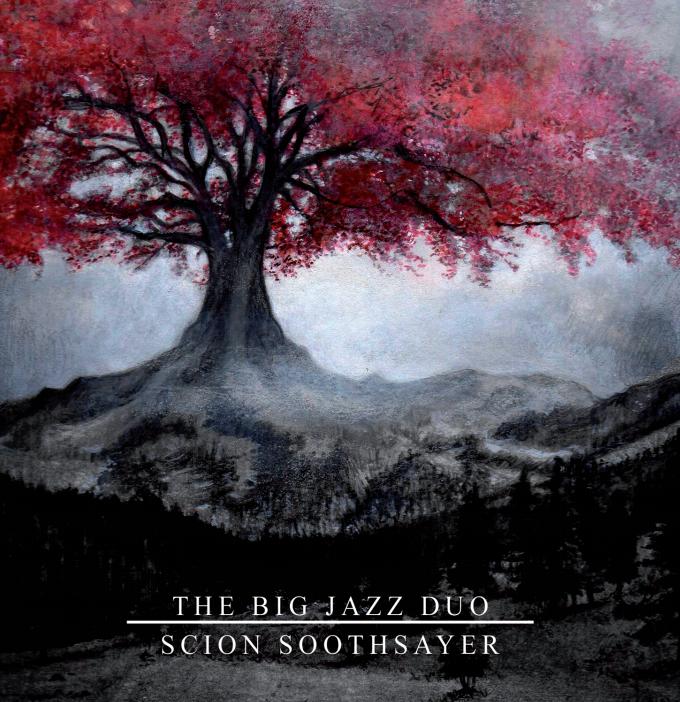 The Big Jazz Duo – Scion – Soothsayer
