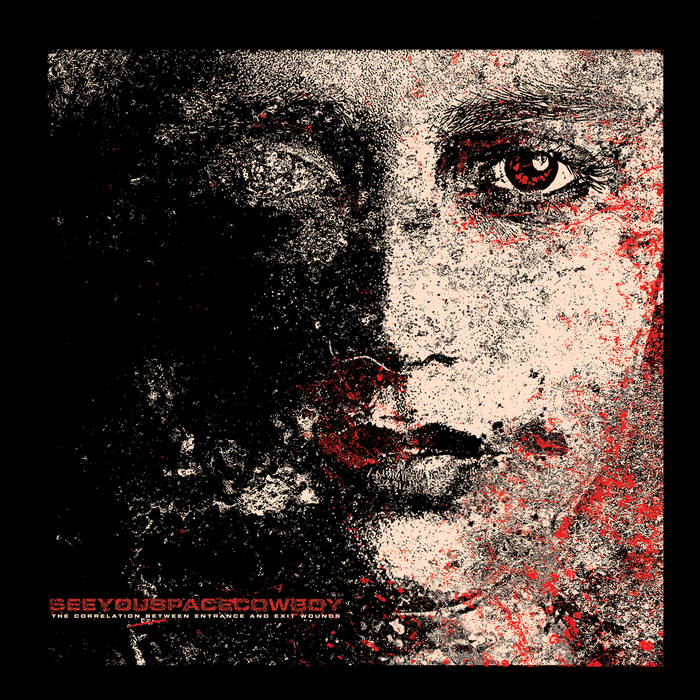 SeeYouSpaceCowboy – The Correlation Between Entrance And Exit Wounds