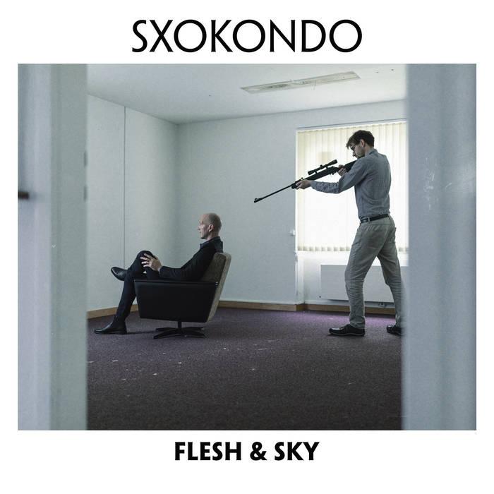 SXOKONDO – Flesh & Sky